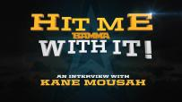 Hit Me With it - Kane Mousah